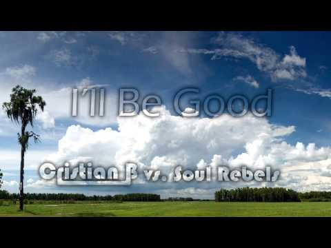 Cristian B vs. Soul Rebels - I'll Be Good (Extended Version)