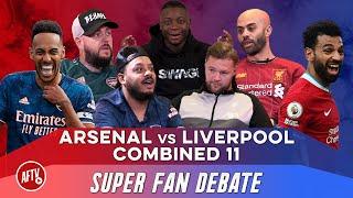 Liverpool vs Arsenal Combined 11 | Super Fan Debate Ft. Troopz, DT, AGT, Drifty & Joel