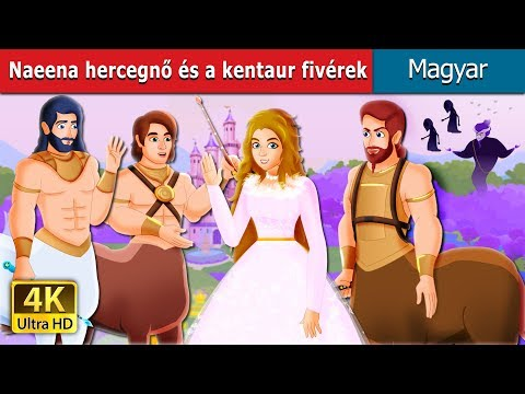 Naeena Hercegnő és A Kentaur Fivérek | Esti Mese | Magyar Tündérmesék