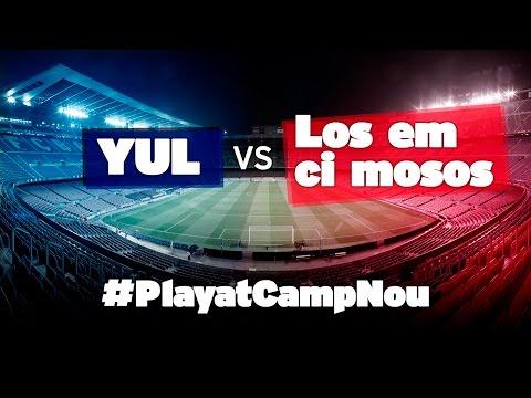 CAMP NOU - Yul vs. Los em ci mosos (1-3) #PlayatCampNou