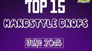 Top 15 Hardstyle Drops (June 2015)