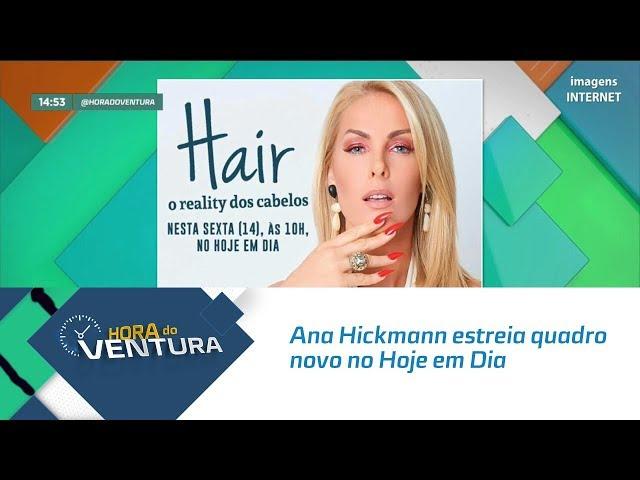 Ana Hickmann estreia quadro novo no Hoje em Dia - Bloco 02