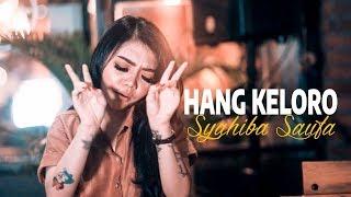 Download Mp3 Syahiba Saufa - Hang Keloro - Lagu Terbaik