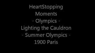 Heart Stopping Moments 1900 Paris Summer Olympiad II Olympic Cauldron Lighting Opening Ceremony