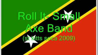 Roll It - Small Axe Band (St Kitts Soca 2009)
