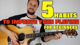 5 Habits To Improve Your Playing For Beginners