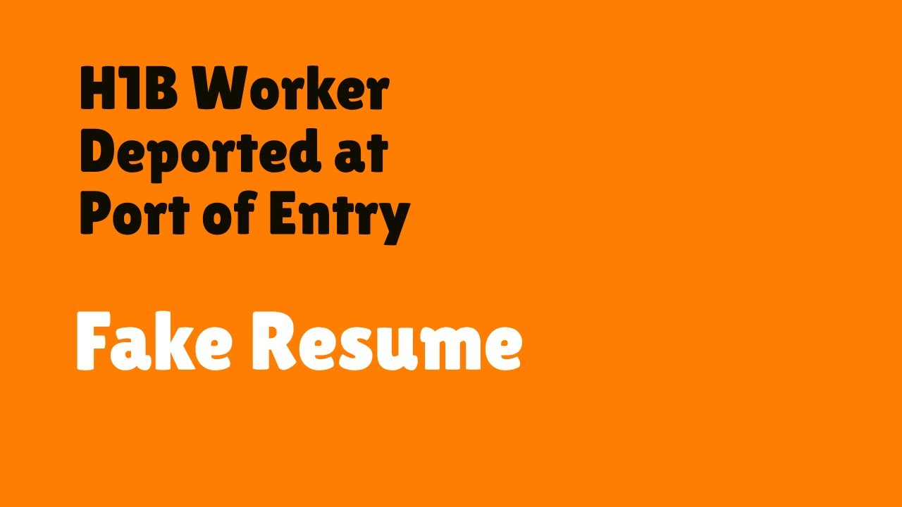 H1b Visa Holder Deported Port Of Entry Due To Fake Resume On