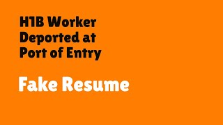 h1b visa holder deported port of entry due to fake resume on iphone