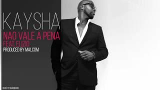 Kaysha - Não Vale a Pena (feat. Elizio)