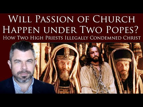 Will Passion of Church Happen under Two Popes? How Two High Priests Illegally Condemned Christ