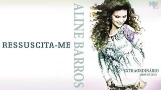 Aline Barros - Ressuscita-me (Nova música exclusiva)