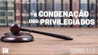 A condenação dos privilegiados   Rev. Fabiano Santos