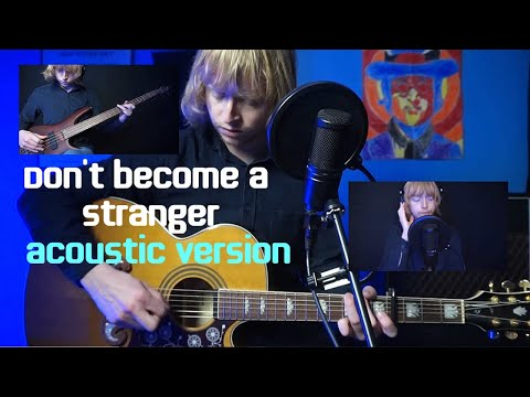 Don't Become a Stranger (Acoustic Version)