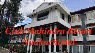 CLUB MAHINDRA NAUKUCHIATAL | ROOMS | RESTAURANT | BAR | FUN ZONE | GARDEN | NAUKUCHIATAL VIEW