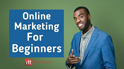 Online marketing for beginners : A Complete Beginners guide to Online Marketing