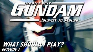 What Should I Play: S1e07 Mobile Suit Gundam Journey to Jaburo