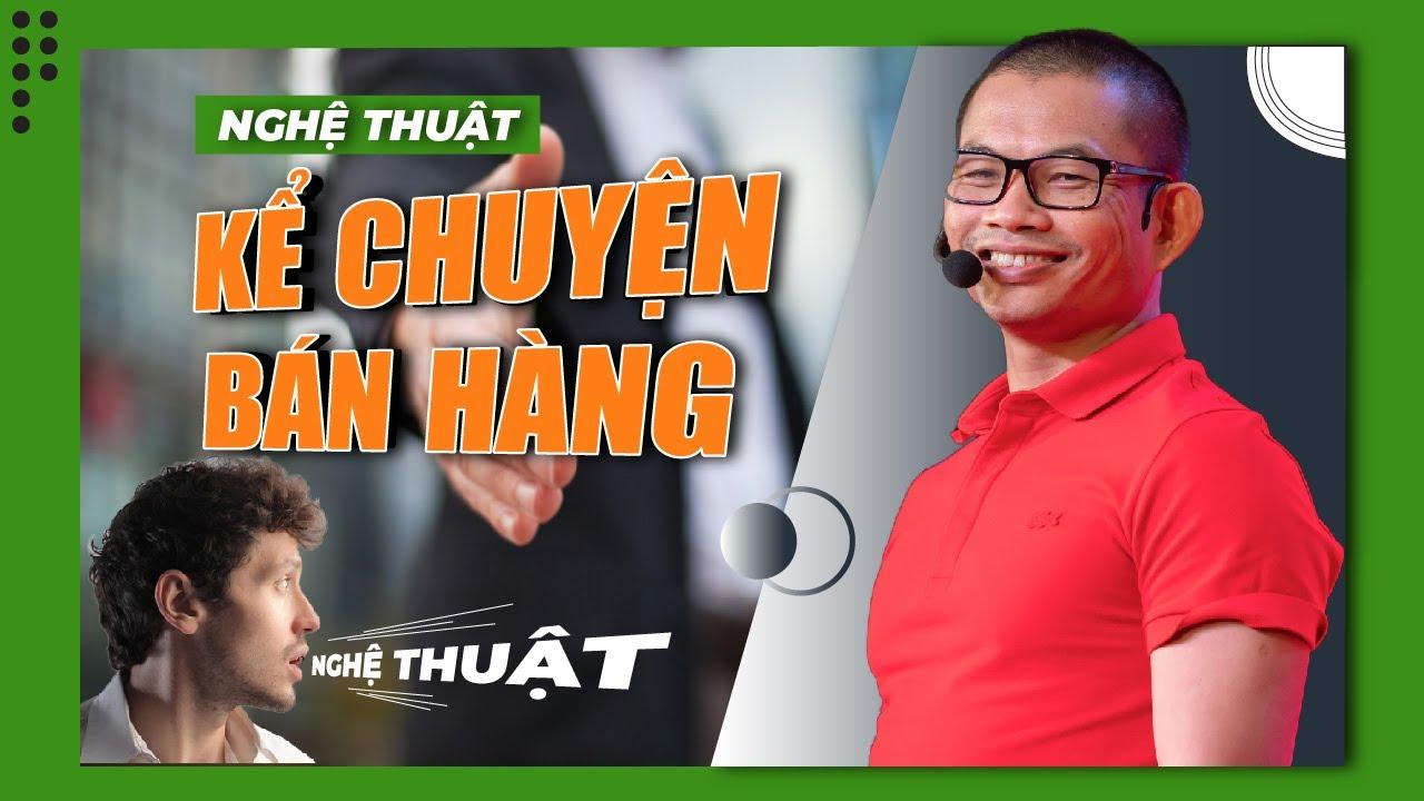 Nghệ thuật kể chuyện bán hàng khiến khách hàng khó cưỡng  | Phạm Thành Long
