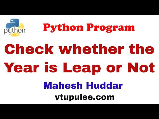 Python program to check whether the given year is leap year on not using functions- by Mahesh Huddar