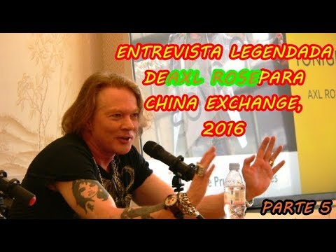 [5/7] – Entrevista de Axl Rose para China Exchange 2016 – Legendado em português PARTE 5