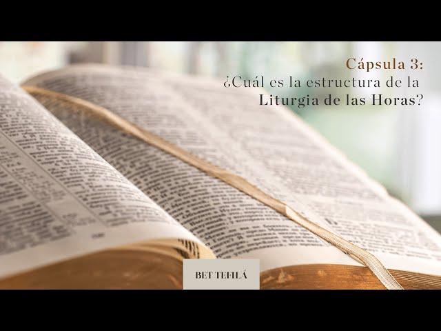 Cápsula 3: ¿Cuál es la estructura de la Liturgia de las Horas?