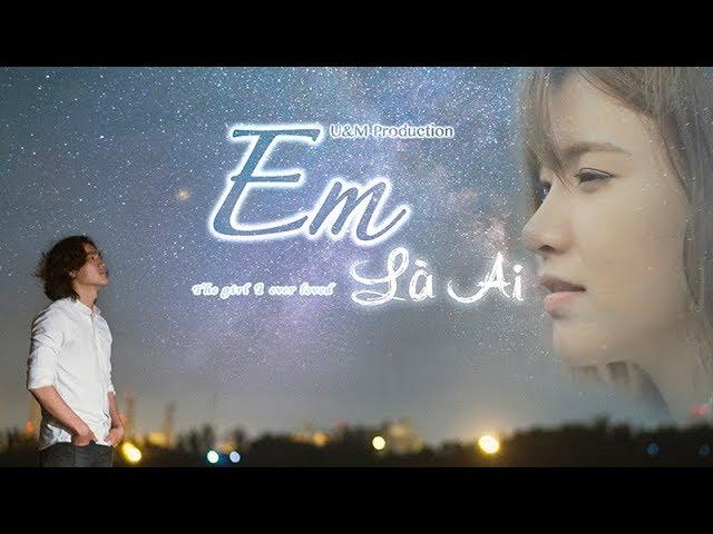 EM LÀ AI - PHIM TÌNH CẢM HÀI |  Phim Ngắn Hay 2017 [U&M Pro]
