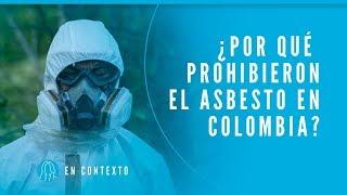 Asbesto: ¿qué es y por qué lo prohibieron en Colombia? | En Contexto | El Espectador