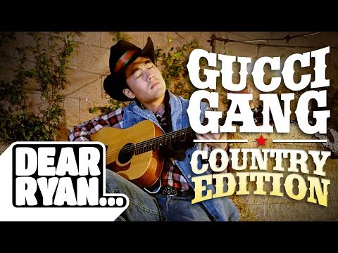 'Gucci Gang' Country Edition! (Dear Ryan)