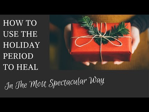 How To Use The Holiday Period To Heal In The Most Spectacular Way