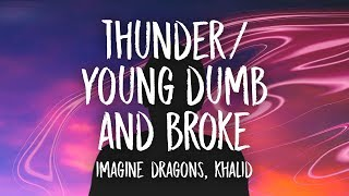 Imagine Dragons, Khalid - Thunder / Young Dumb & Broke (Lyrics) (Medley)