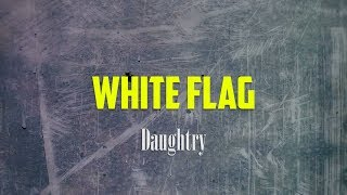 Daughtry - White Flag LYRICS