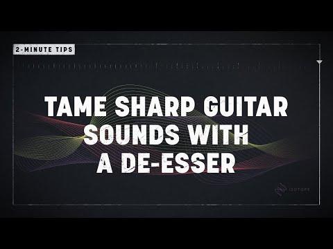 2-Minute Tips: Tame Sharp Guitar Sounds with a De-esser