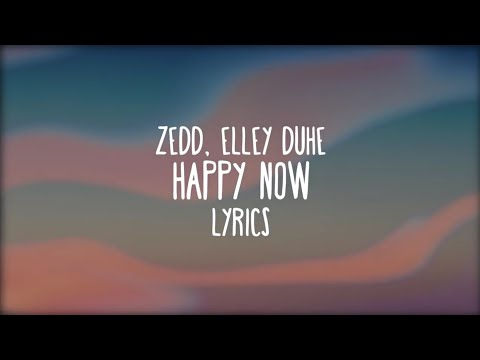 zedd-happy-now,-elley-duhe'(lyrics-video)