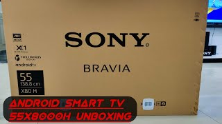 SONY BRAVIA ANDROID SMART TV 55X8000H UNBOXING