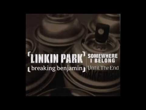 Until The End + Somewhere I Belong (Breaking Benjamin + Linkin Park Mashup)