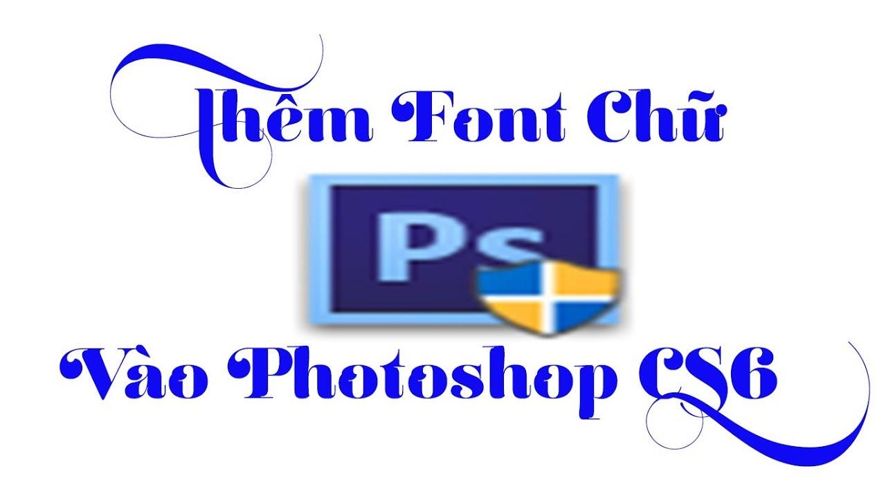 Cách Thêm Font Chữ Vào Photoshop Cs6