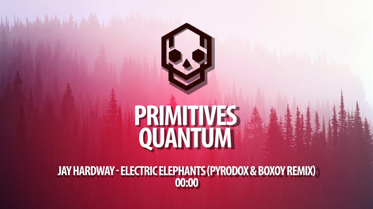 Download Jay Hardway - Electric Elephants (Pyrodox & BOXOY Remix)