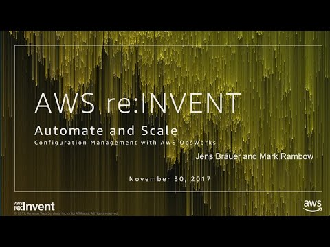 AWS re:Invent 2017: Automate and Scale Configuration Management with AWS OpsWorks (DEV331)