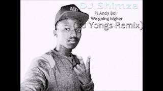 Shimza Ft Andy Boi - We Going Higher (DJ Yongs Remix) [South Africa]