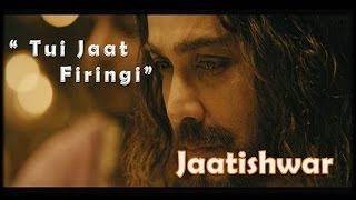 """Tui Jaat Firingi"" Song  