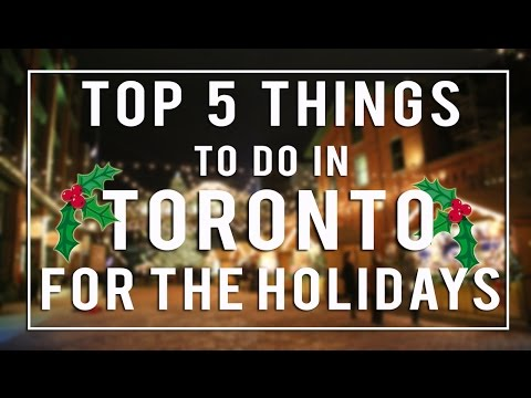 Toronto - Top 5 Things To Do For the Holidays