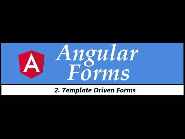 Angular Forms Tutorial - 2 - Template Driven Forms