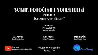 Sokak Fotoğrafı Sohbetleri-Bölüm 2:Fotoğraf Sanat Mıdır? / Erhan Meço,Ali Adar,Anıl Aydın,Metin Ekin