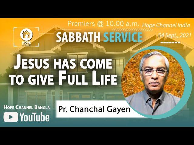 Bangla Sabbath Service | Jesus has come to give Full Life  | Pr. Chanchal Gayen | 04 Sept., 2021