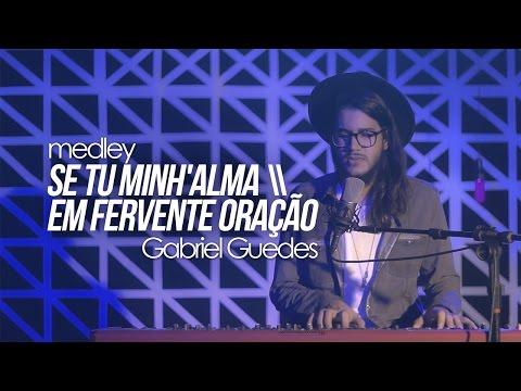 Se tu minh'alma - Em fervente Oração // Gabriel Guedes