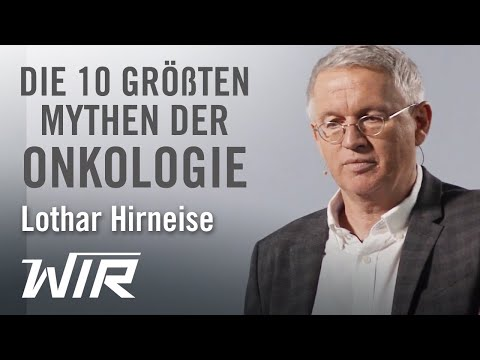 Lothar Hirneise: Die 10 größten Mythen der Onkologie