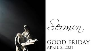 Sermon, Good Friday, April 2, 2021