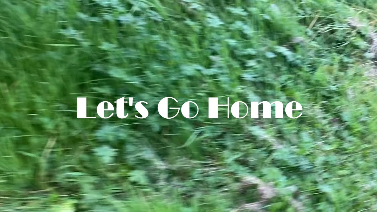 Let's Go Home - Nature Relaxing 4K