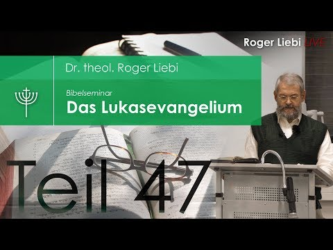 Dr. Roger Liebi - Das Lukasevangelium ab Kapitel 23,44  / Teil 47