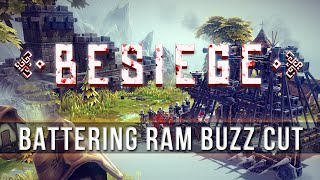 BESIEGE - Battering Ram Buzz Cut!