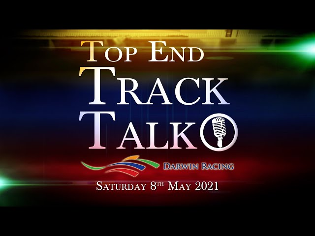 Top End Track Talk EP103 08 05 21